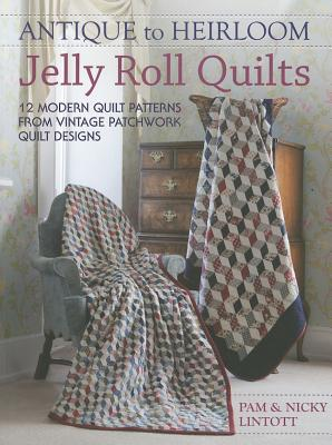 Antique to Heirloom Jelly Roll Quilts By Lintott, Pam/ Lintott, Nicky